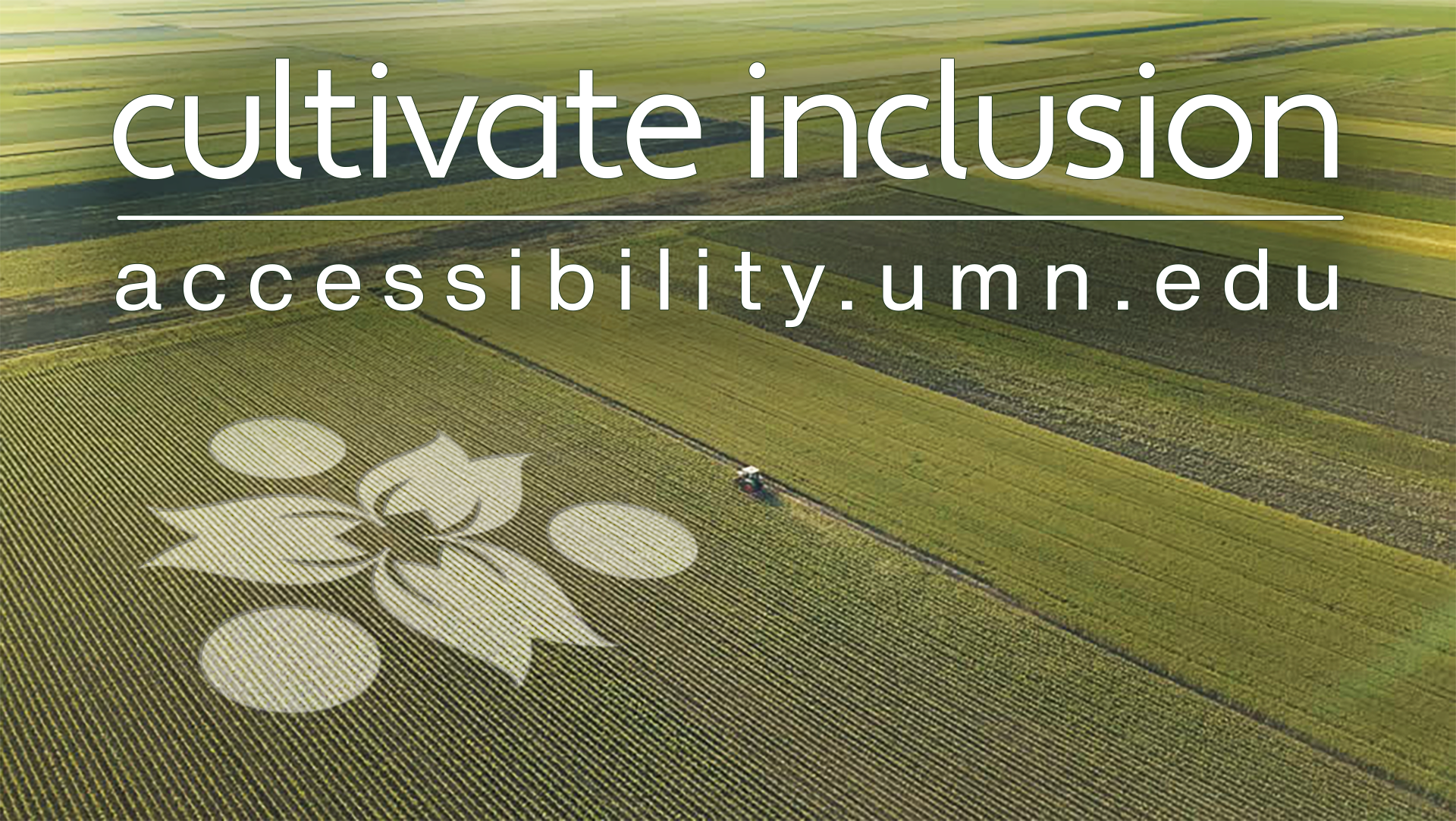 "Aerial view of a farm field with crop art shaped like the cultivate inclusion logo and the url, ""accessibility.umn.edu"""